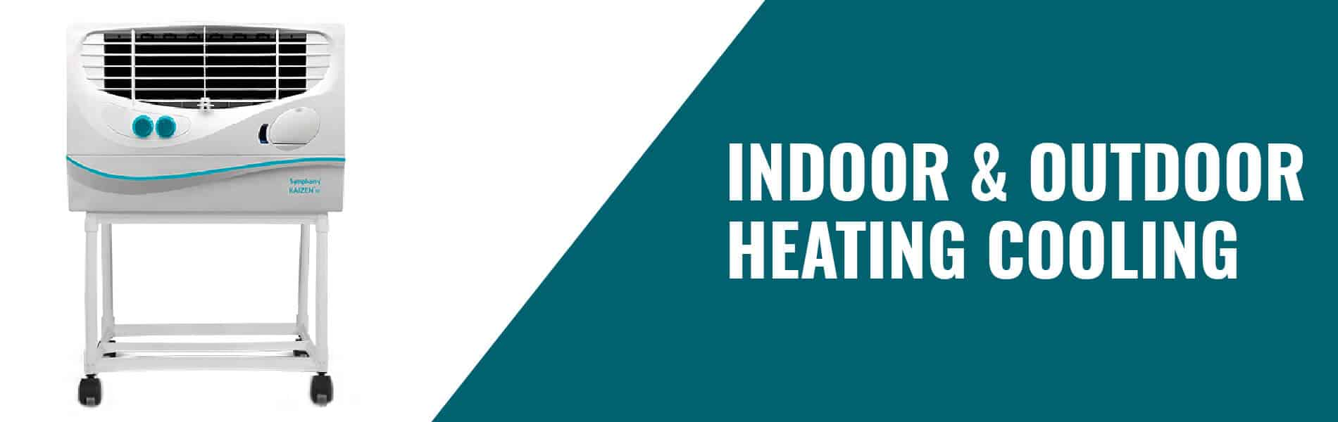 Indoor/Outdoor Heating & Cooling